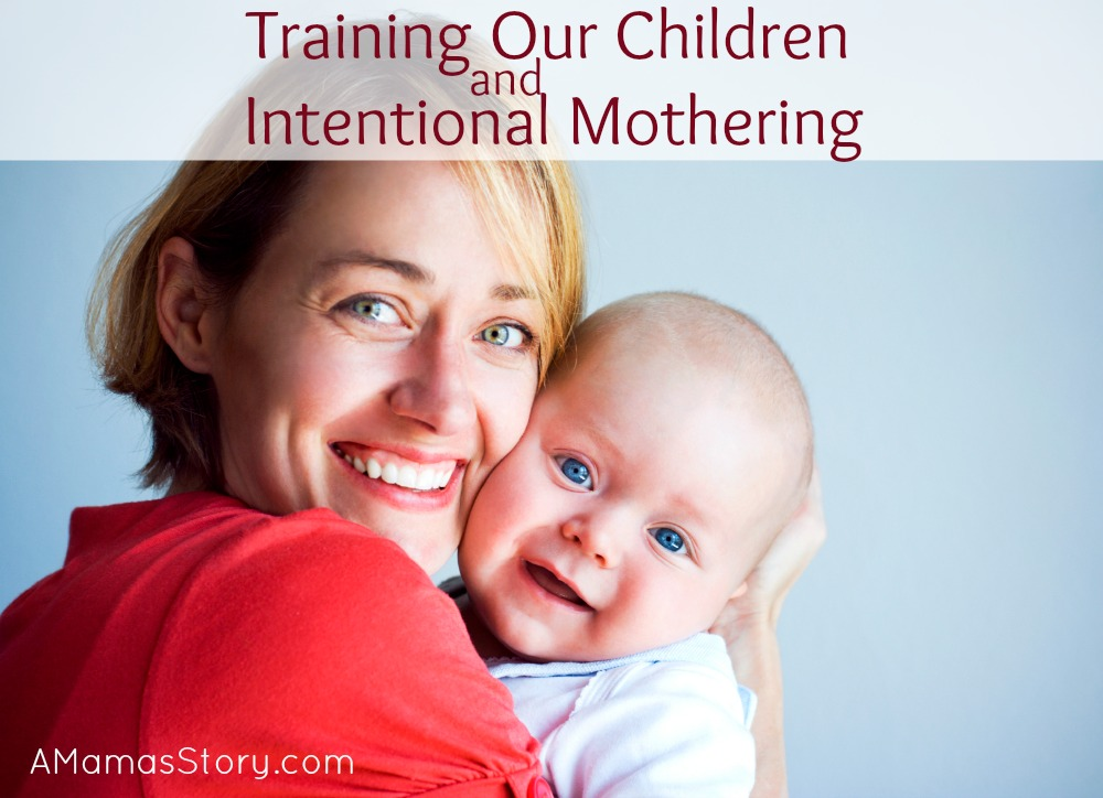 Training Our Children and Intentional Mothering