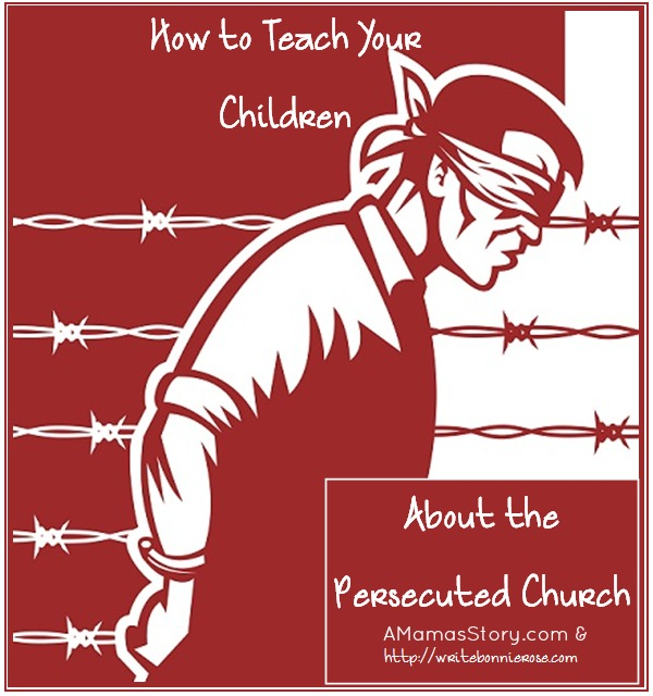 How to Teach Your Children About the Persecuted Church