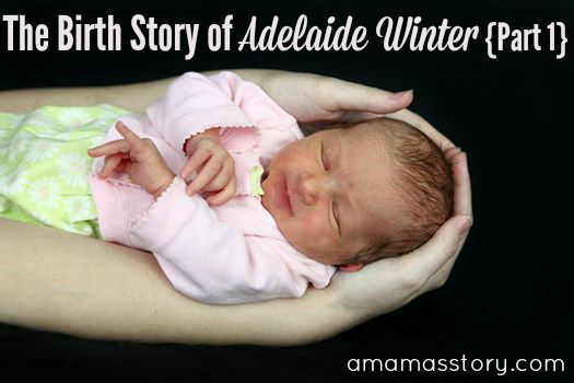 The Birth Story of Adelaide Winter {Part 1}.png