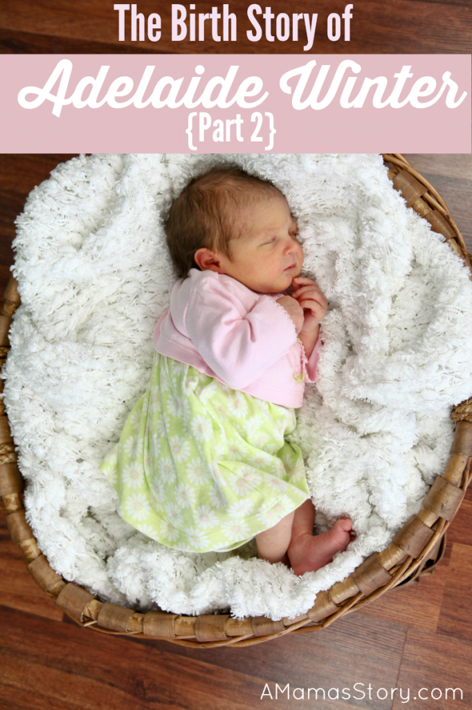 The Birth Story of Adelaide Winter Part 2