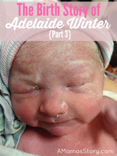 The Birth Story of Adelaide Winter {Part 3}