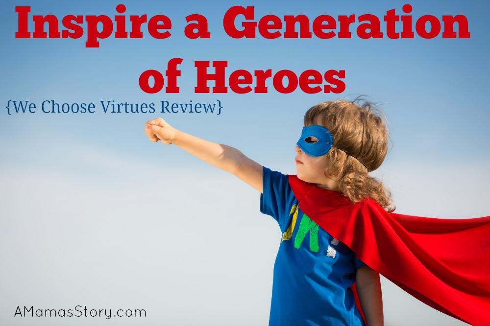 Inspire a Generation of Heroes {We Choose Virtues Review}
