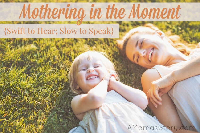 Mothering in the Moment {Swift to Hear; Slow to Speak}