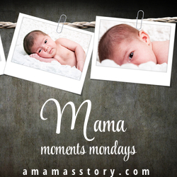 Mama Moments Monday {Link-Up}