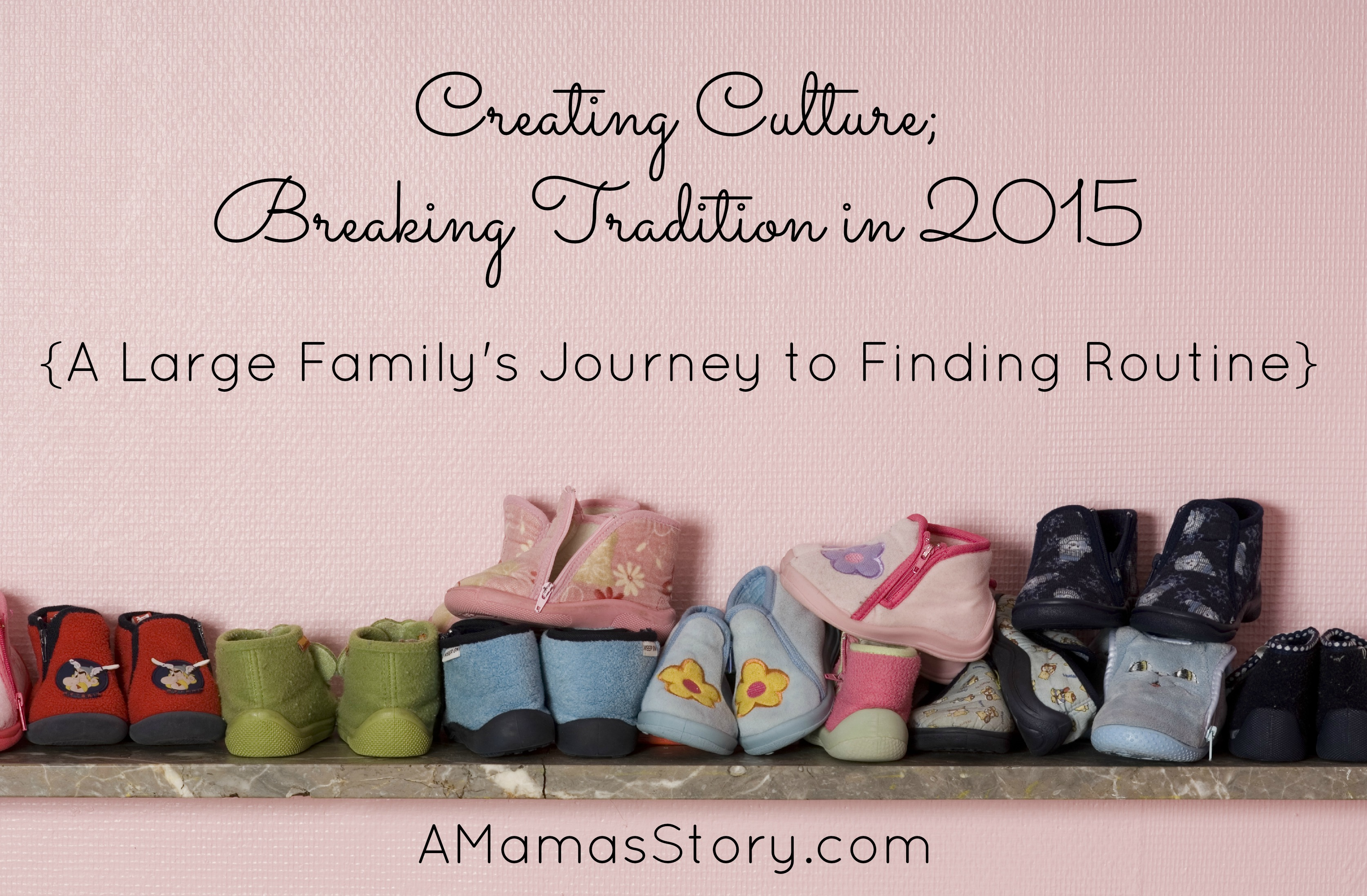 Creating Culture; Breaking Tradition in 2015 {A Large Family's Journey to Finding Routine}