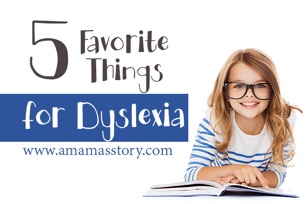 5 Favorite Things for Dyslexia
