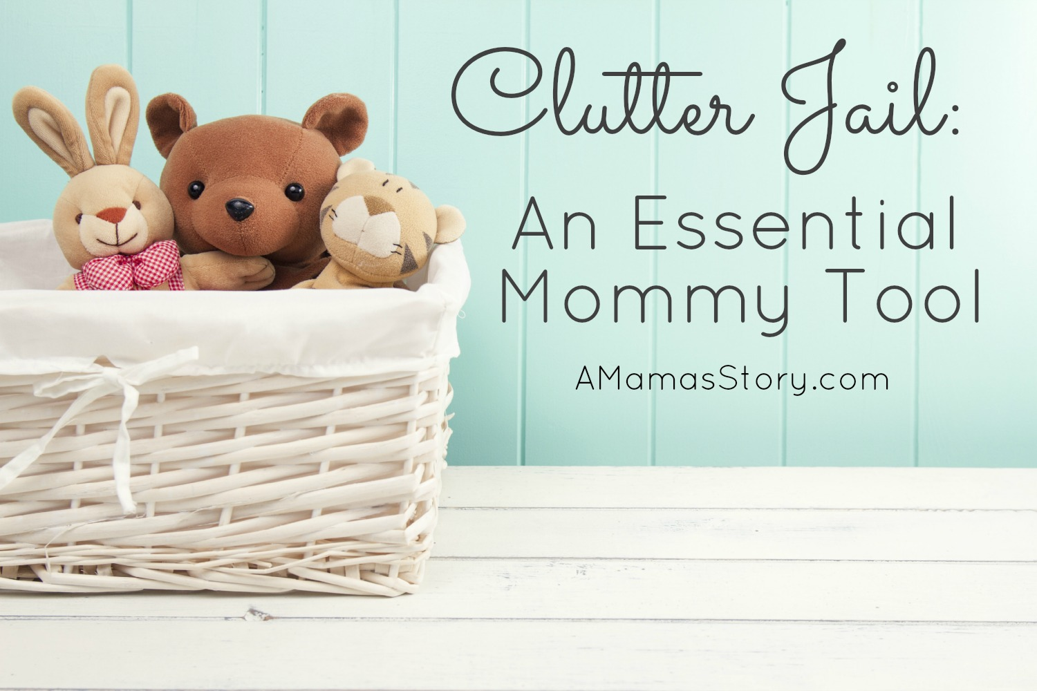 Clutter Jail: An Essential Mommy Tool