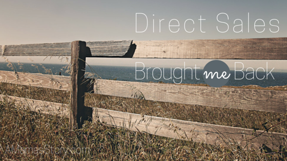 How Direct Sales Brought ME Back