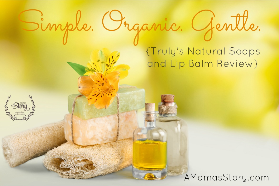 Simple. Organic. Gentle. {Truly's Natural Soaps and Lip Balm Review}