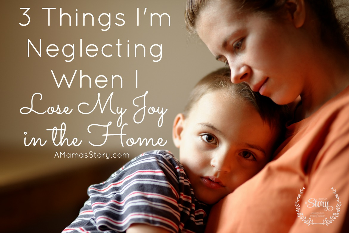 Three Things I'm Neglecting When I Lose My Joy in the Home