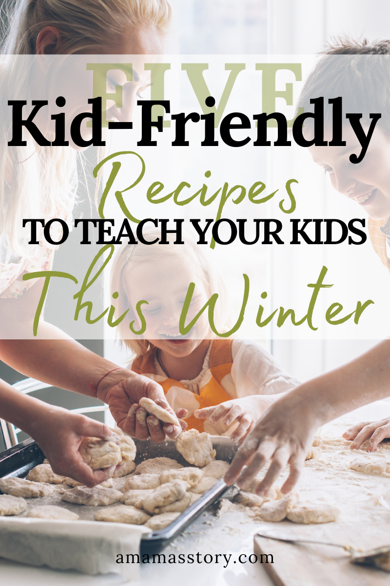 5 Kid-Friendly Recipes to Teach Your Kids This Winter