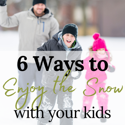 6 Ways to Enjoy the Snow with Your Kids