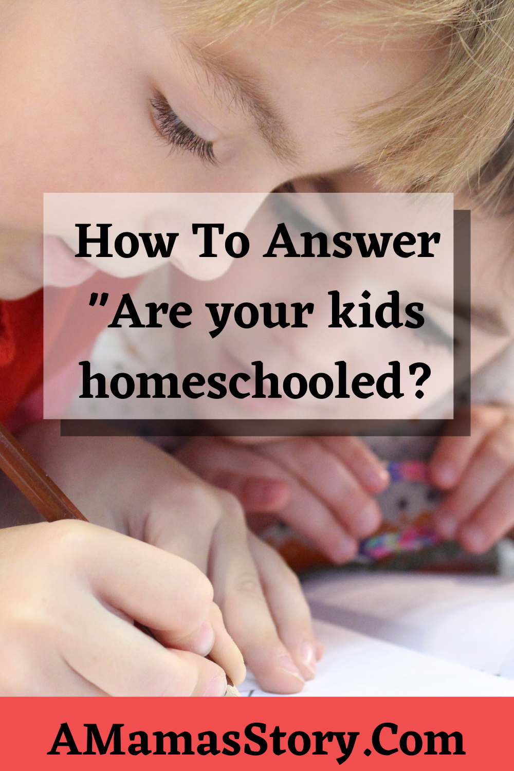 Are your kids homeschooled?